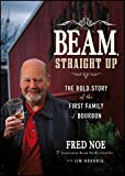 img - for Beam, Straight Up: The Bold Story of the First Family of Bourbon by Fred Noe (2012-09-19) book / textbook / text book