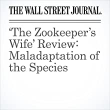 'The Zookeeper's Wife' Review: Maladaptation of the Species Other by Joe Morgenstern Narrated by Paul Ryden