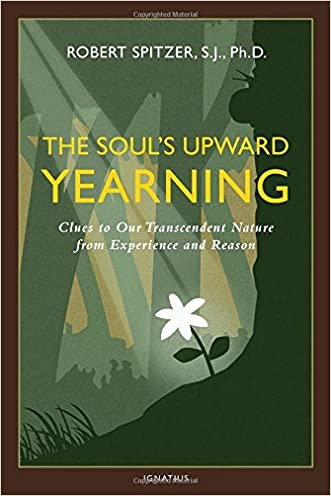 The Soul's Upward Yearning: Clues to Our Transcendent Nature from Experience and Reason (Happiness, Suffering, and Transcendence-Book 2)