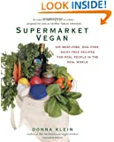 Supermarket Vegan: 225 Meat-Free, Egg-Free, Dairy-Free Recipes for Real People in the Real World