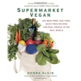 Supermarket Vegan: 225 Meat-Free, Egg-Free, Dairy-Free Recipes for Real Peoplein the Real Worldby Donna Klein