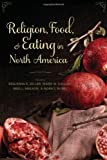 img - for Religion, Food, and Eating in North America (Arts and Traditions of the Table: Perspectives on Culinary History) book / textbook / text book