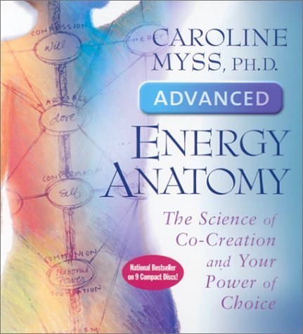 Advanced Energy Anatomy: The Science of Co-Creation and Your Power of Choice by Myss, Caroline (2001) Audio CD (Advanced Energy Anatomy compare prices)