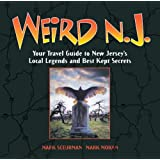 Weird N.J.: Your Travel Guide to New Jersey's Local Legends and Best Kept Secrets
