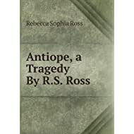 Antiope, a Tragedy By R.S. Ross.