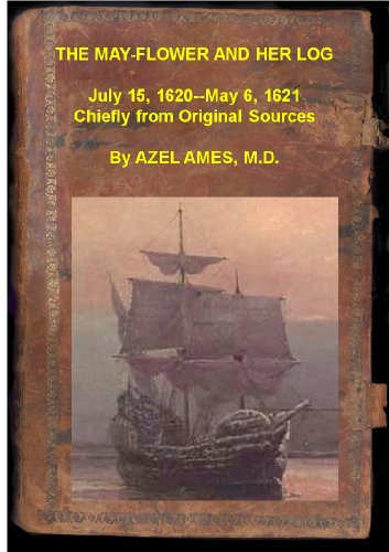 The Mayflower and Her Log; July 15, 1620-May 6, 1621 (THE MAY-FLOWER AND HER LOG)