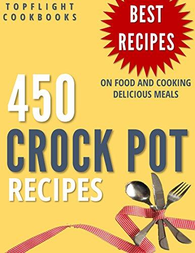 CROCK POT: 450 Easy Crockpot Recipes (crockpot cookbook, slow cooker recipes, crock pot meals, paleo, vegetarian, crock pot, crock pot cookbook, crockpot freezer meals, slow cooker cookbook) (Crock Pot Recipes Kindle compare prices)