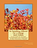 img - for Do Something Different For a Change: Work Edition: A Curriculum for Personal Transformation and Transitioning to Work (Instructor's Manual) book / textbook / text book