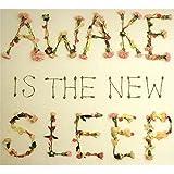 Awake Is The New Sleep