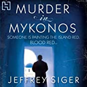 Murder in Mykonos: A Chief Inspector Andreas Kaldis Mystery, Book 1 | Jeffrey Siger