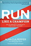 Run Like a Champion: An Olympian's Approach to Running