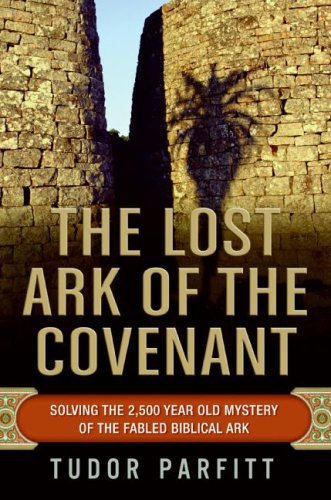 The Lost Ark of the Covenant: Solving the 2,500-Year-Old Mystery of the Fabled Biblical Ark, Tudor Parfitt