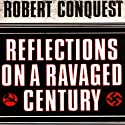 Reflections on a Ravaged Century (       UNABRIDGED) by Robert Conquest Narrated by Ron Butler
