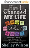 How I Changed My Life In a Year: One Woman's Mission To Lose Weight, Get Fit, Beat Her Demons, And Find Happiness ...In Twelve Easy Steps! (English Edition)