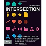 "Intersection: How Enterprise Design Bridges the Gap Between Business, Technology, and Peoplevon ""Milan Guenther"""