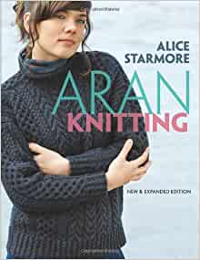Aran Knitting, Expanded Edition: Alice Starmore