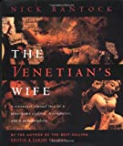 The Venetian's Wife: A Strangely Sensual Tale of a Renaissance Explorer, a Computer, and a Metamorphosis (0811811409) by Bantock, Nick