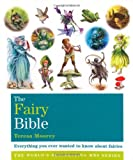 Fairy Bible: Everything You Ever Wanted to Know about the World of Fairies (Godsfield Bible Series)