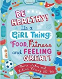 img - for Be Healthy! It's a Girl Thing: Food, Fitness, and Feeling Great book / textbook / text book