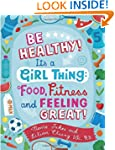 Be Healthy! It's a Girl Thing: Food,...
