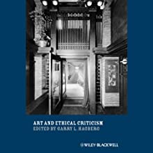 Art and Ethical Criticism (       UNABRIDGED) by Garry L. Hagberg Narrated by Gary Telles