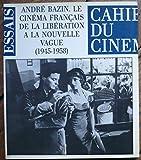 Le cinema francais de la liberation a la nouvelle vague (1945-1958) (Cahiers du cinema) (French Edition) (286642008X) by Bazin, Andre