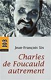 echange, troc Jean-François Six - Charles de Foucauld autrement