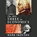 The Big Three in Economics: Adam Smith, Karl Marx, and John Maynard Keynes Hörbuch von Mark Skousen Gesprochen von: Jeff Riggenbach