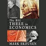 The Big Three in Economics: Adam Smith, Karl Marx, and John Maynard Keynes | Mark Skousen