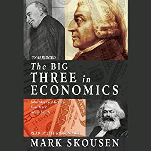 The Big Three in Economics: Adam Smith, Karl Marx, and John Maynard Keynes | [Mark Skousen]