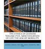 img - for The Ethics of Judaism Volume PT.II. Sanctification of Life the Aim of Morality. (Paperback) - Common book / textbook / text book