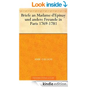 Briefe an Madame d'Epinay und andere Freunde in Paris 1769-1781 (German Edition)