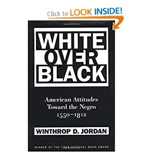 White Over Black: American Attitudes Toward the Negro, 1550-1812 (Published for the Omohundro Institute of Early American Hist)