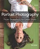 Portrait Photography: From Snapshots to Great Shots (Digital Photography Courses)