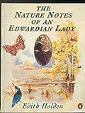 The Nature Notes of an Edwardian Lady (Dinamiese Ekonomiese en Bestuurswetenskappe (Leerdersboek)) (0140146911) by Holden, Edith