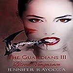 Blood Vengeance: The Guardians, Book 3 | Jennifer Raygoza
