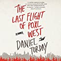 The Last Flight of Poxl West: A Novel (       UNABRIDGED) by Daniel Torday Narrated by Aaron Abano
