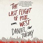 The Last Flight of Poxl West: A Novel | Daniel Torday