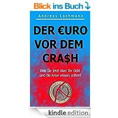 DER EURO VOR DEM CRASH - Was Sie jetzt �ber Ihr Geld und die Krise wissen sollten!