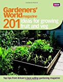 Gardeners' World Magazine Gardeners' World: 201 Ideas for Growing Fruit and Veg