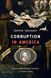 Corruption in America: From Benjamin Franklins Snuff Box to Citizens United