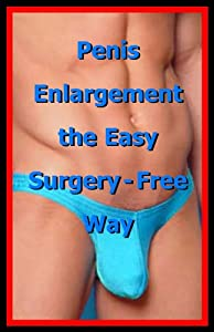 Penis Enlargement the Easy Surgery-Free Way!