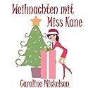 Weihnachten mit Miss Kane Hörbuch von Caroline Mickelson Gesprochen von: Kathrin Kana
