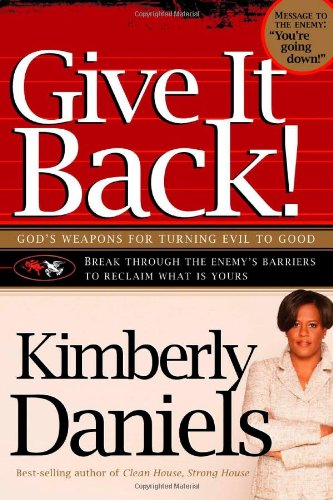 Give It Back!: God's Weapons for Turning Evil to Good, Daniels, Kimberly