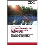 Fenología Reproductiva de Cedrela odorata (MELIACEAE): Aporte para el estudio de las especies de importancia...