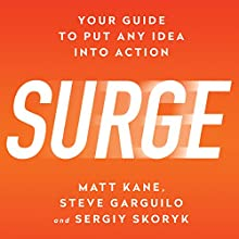 Surge: Your Guide to Put Any Idea into Action Audiobook by Matt Kane, Steve Garguilo, Sergiy Skoryk Narrated by Sean Pratt