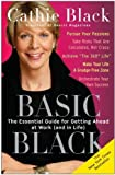 Basic Black: The Essential Guide for Getting Ahead at Work (and in Life) by Black, Cathie (2008) Paperback