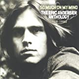Eric Andersen So Much on My Mind: The Eric Andersen Anthology 1969-1980
