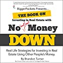 The Book on Investing In Real Estate with No (and Low) Money Down: Real Life Strategies for Investing in Real Estate Using Other People's Money (       UNABRIDGED) by Brandon Turner Narrated by Maher Abiad