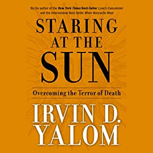 Staring at the Sun: Overcoming the Terror of Death | [Irvin D. Yalom]